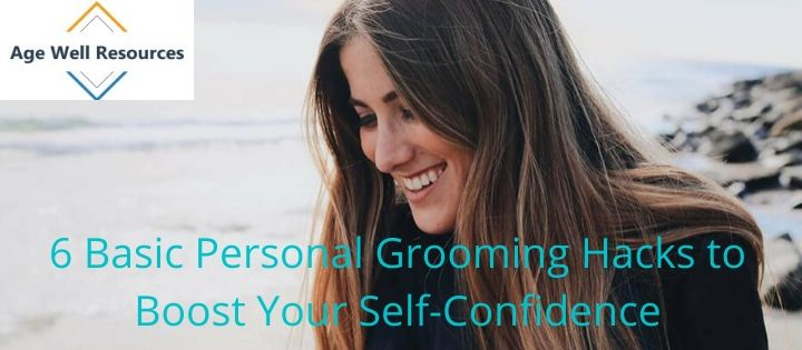 6 Basic Personal Grooming Hacks to Boost Your Self-Confidence